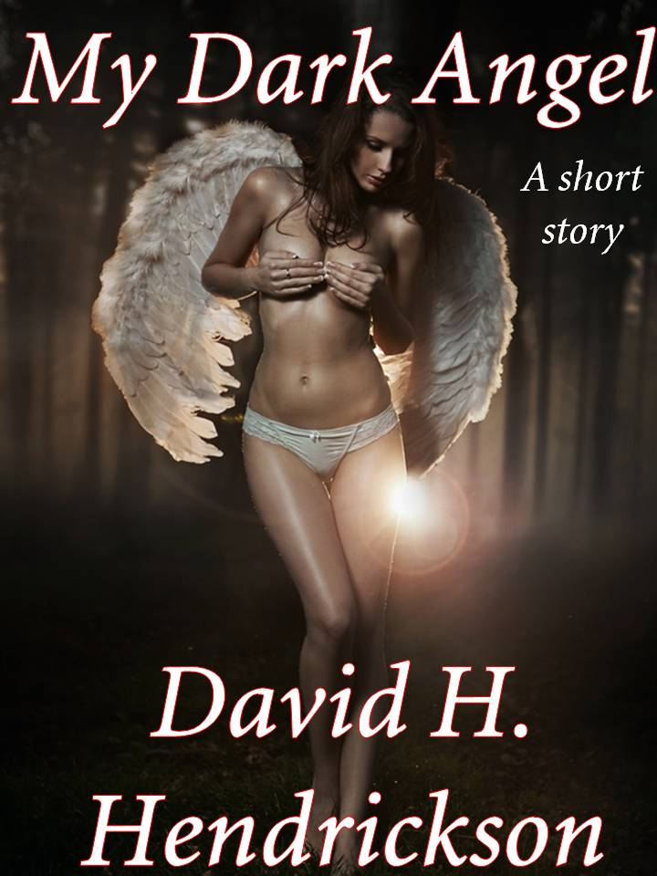 My Dark Angel, a sensual horror story by David H. Hendrickson