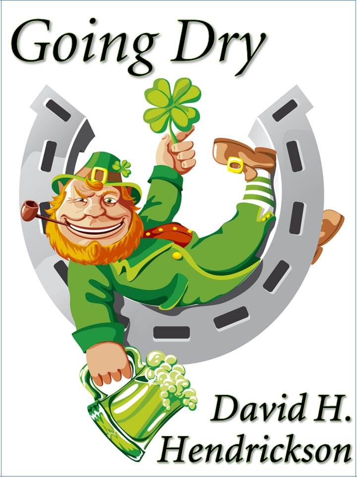 Going Dry, a humorous St. Patrick's Day story by David H. Hendrickson
