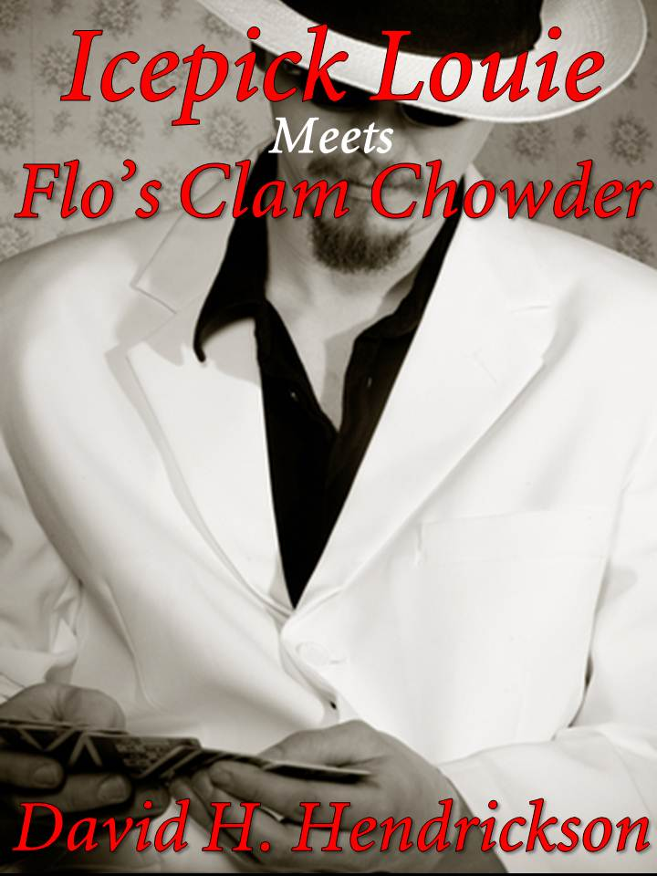 Icepick Louie Meets Flo's Clam Chowder, a humorous gangster story by David H. Hendrickson
